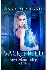 Sacrificed (Book 3 in the Ariya Adams Trilogy) Kindle Edition