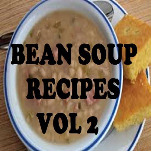 Bean Soup Recipes Cookbook Vol 2