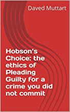 Hobson's Choice:  the ethics of Pleading Guilty for a crime you did not commit