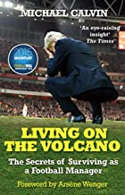 Living on the Volcano: The Secrets of Surviving as a Football Manager (English Edition)