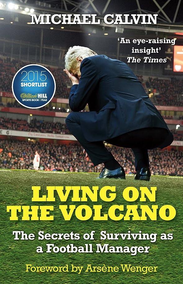 に関してアストロラーベ雄大なLiving on the Volcano: The Secrets of Surviving as a Football Manager (English Edition)