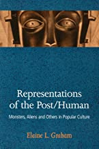 Representations of the Post/Human: Monsters, Aliens, and Others in Popular Culture