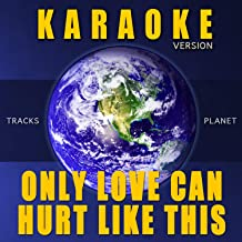 Only Love Can Hurt Like This (Karaoke Version)