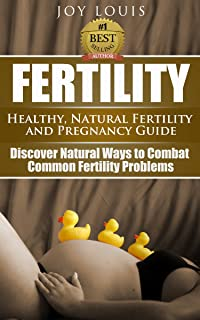 Fertility: How to Get Pregnant - Natural Ways to Combat Common Infertility - Natural Fertility and Pregnancy Guide, in vitro fertilization, Fertility cookbook, ... Cleanse, fertility foods, (English Edition)