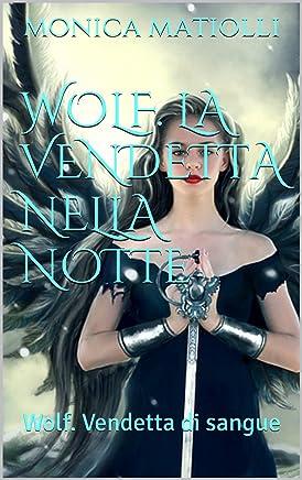 Wolf. La vendetta nella notte: Wolf. Vendetta di sangue