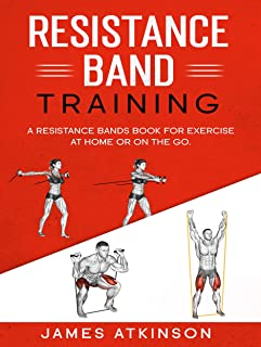 Resistance band Training: A Resistance Bands Book For Exercise At Home Or On The Go.
