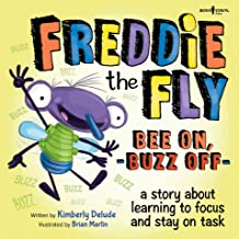 Freddie the Fly: Bee On, Buzz Off: A Story About Learning to Focus and Stay on Task