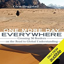 One More Day Everywhere: Crossing Fifty Borders on the Road to Global Understanding