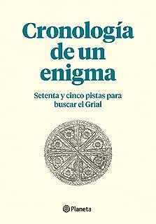 Cronología de un enigma (Complemento a El fuego invisible, de Javier Sierra): Setenta y cinco pistas para buscar el Grial