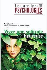 Vivre une solitude heureuse (Les ateliers de Psychologies Magazine) Format Kindle