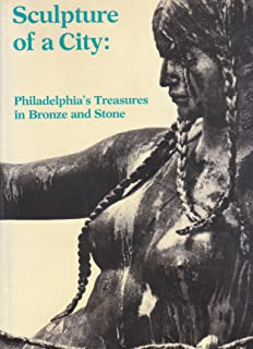 Sculpture of a city: Philadelphia's treasures in bronze and stone