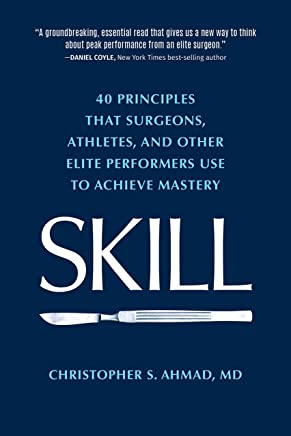 SKILL: 40 principles that surgeons, athletes, and other elite performers use to achieve mastery (English Edition)