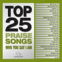 Top 25 Praise Songs - Who You Say I Am