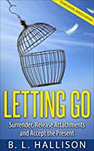 Letting Go: Surrender, Release Attachments & Accept the Present *BONUS 'Mindfulness for Beginners' (Buddhism, Spirituality, Peace, Consciousness, Personal Growth)