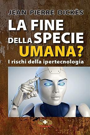 La fine della specie umana?: I rischi della ipertecnologia