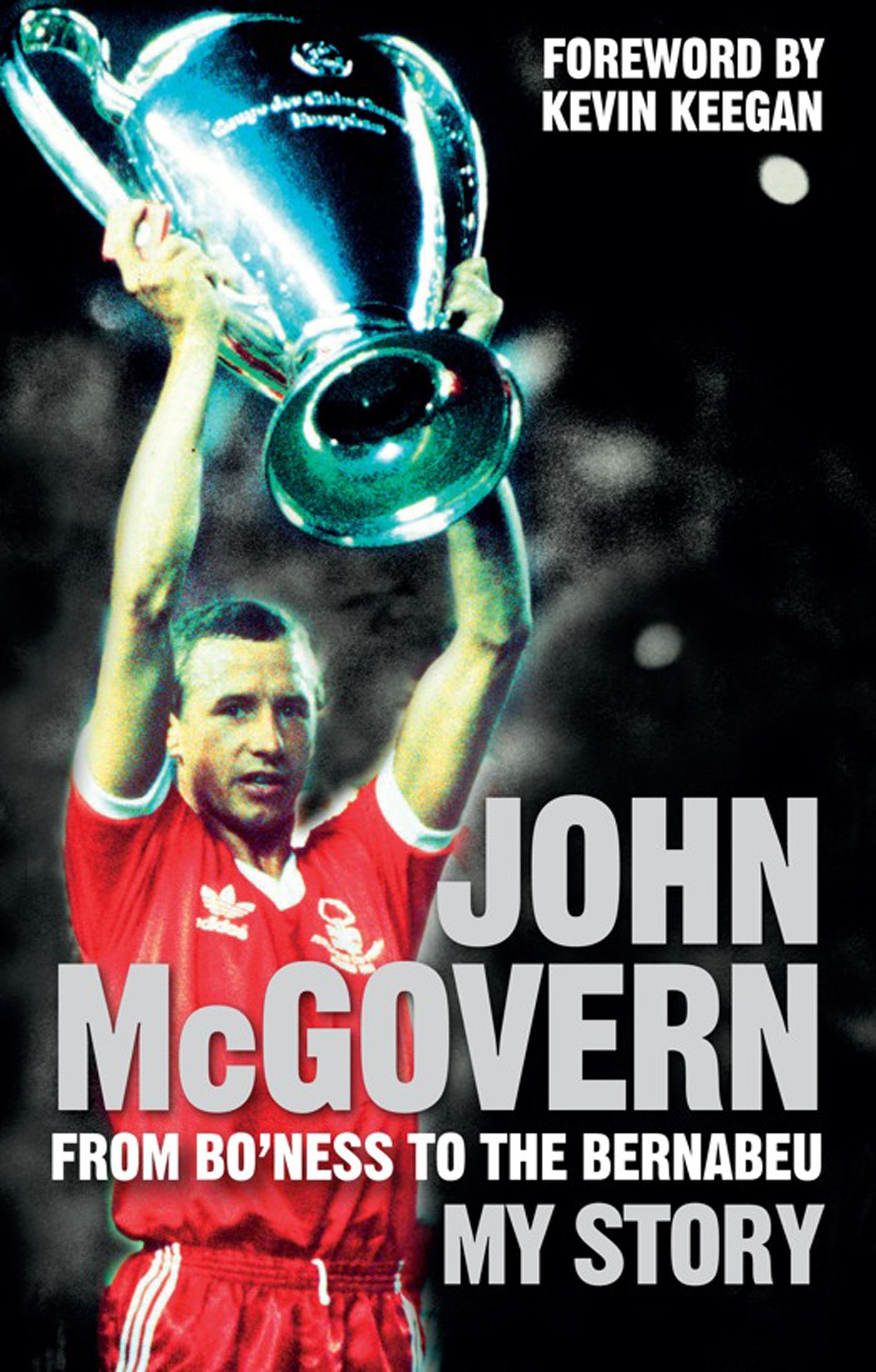 Image OfJohn McGovern: From Bo'ness To The Bernabeu: My Story (English Edition)