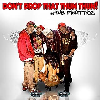 finatticz don t drop that thun thun