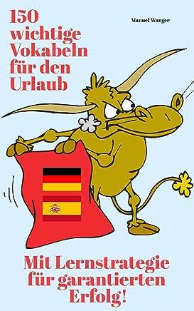 Spanisch lernen: Die 150 allerwichtigsten Vokabeln & Sätze für den Urlaub / die Reise + Lernstrategie mit Karteikarten (Urlaubswörterbuch / Sprachführer: ... & Kinder) – Kindle (German Edition)