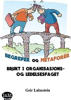 BEGREPER og METAFORER: BRUKT  I  ORGANISASJONS-  OG  LEDELSESFAGET (Norwegian Bokmal Edition)