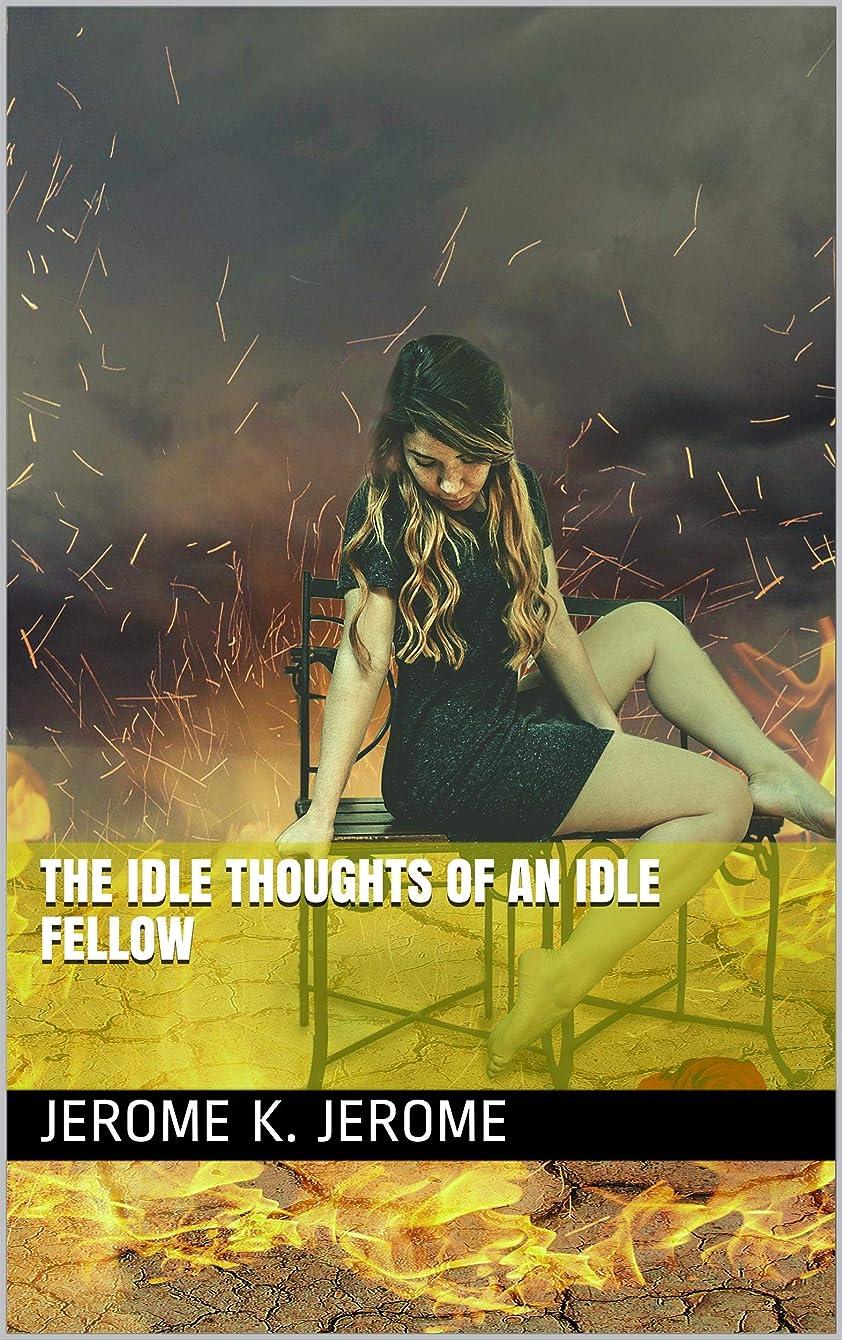 原子炉回路離婚The Idle Thoughts of an Idle Fellow (English Edition)