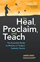 To Heal, Proclaim, and Teach: The Essential Guide to Ministry in Today's Catholic Church (English Edition)