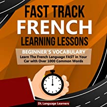 Fast Track French Learning Lessons: Beginner's Vocabulary: Learn the French Language Fast in Your Car with Over 1000 Common Words