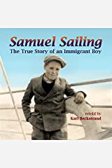 Samuel Sailing: The True Story of an Immigrant Boy Kindle Edition