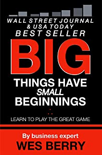 Big Things Have Small Beginnings: Learn to Play the Great Game (Win With Wes Success Series Book 1)