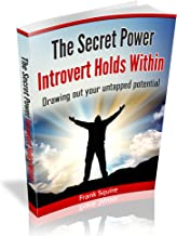 The Secret Power Introverts Hold Within: Drawing Out Your Untapped Potential (Potential,Hidden,Untapped,Secret)