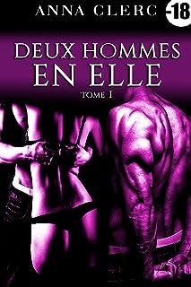 Deux Hommes En Elle (Tome 1) : (Roman Érotique) (French Edition)