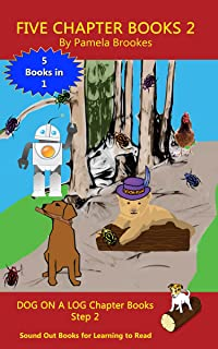 Five Chapter Books 2: Sound Out Books for Learning to Read (Step 2) (DOG ON A LOG Chapter Book Collection)