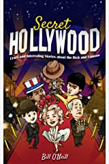 Secret Hollywood: Crazy and Interesting Stories about the Rich and Famous Kindle Edition