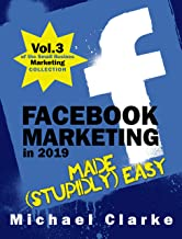 Facebook Marketing in 2019 Made (Stupidly) Easy : How to Achieve Facebook Business Awesomeness (Punk Rock Marketing Collection 3)