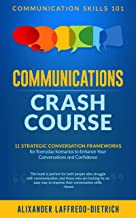Communications Crash Course: 11 Strategic Conversation Frameworks for Everyday Scenarios to Enhance Your Conversations and Confidence (Communication Skills 101)