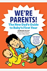 We're Parents! The New Dad Book for Baby's First Year: Everything You Need to Know to Survive and Thrive Together Kindle Edition