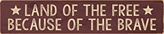 P. GRAHAM DUNN Land of The Free Because of The Brave 3 x 12 Dried Pine Wood Hand-Painted Wall Sign