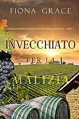 Invecchiato per la Malizia (Un Giallo Intimo tra i Vigneti della Toscana—Libro 7) Formato Kindle