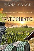 Invecchiato per la Malizia (Un Giallo Intimo tra i Vigneti della Toscana—Libro 7)