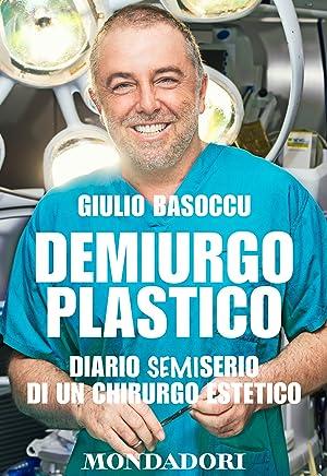 Demiurgo Plastico: Diario semiserio di un chirurgo estetico
