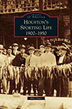 Houston's Sporting Life: 1900-1950