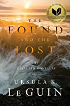 The Found and the Lost: The Collected Novellas of Ursula K. Le Guin (English Edition)