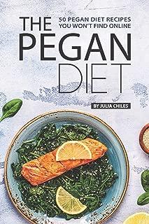 The Pegan Diet: 50 Pegan Diet Recipes You Won't Find Online