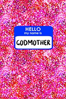 HELLO MY NAME IS GODMOTHER: 6x9 new baby gift idea lined journal for Godmother with dual sketchbook lined notebook pages!