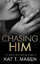 Chasing Him: A Forbidden Second Chance Romance (Dark Love Series Book 4)