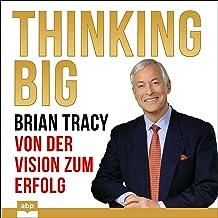 Thinking Big - Von der Vision zum Erfolg