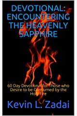 DEVOTIONAL: ENCOUNTERING THE HEAVENLY SAPPHIRE: 60 Day Devotional for Those who Desire to be Consumed by the Holy Fire Kindle Edition