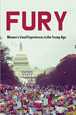 Fury: Womens Lived Experiences in the Trump Era (English Edition)