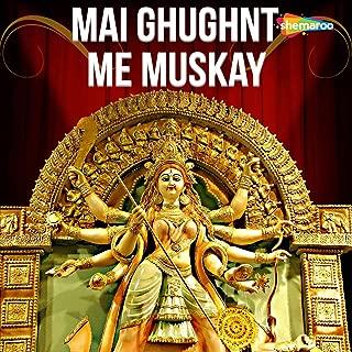 Mai Ghughnt Me Muskay