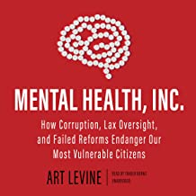 Mental Health, Inc.: How Corruption, Lax Oversight, and Failed Reforms Endanger Our Most Vulnerable Citizens
