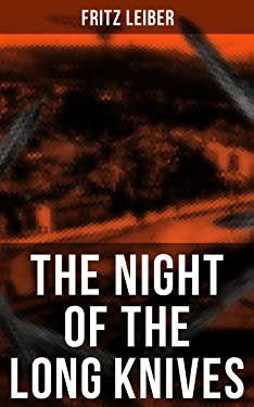 The Night of the Long Knives: Apocalyptic Holocaust Saga (From the Renowned American Author and the Founding Father of Sword and Sorcery Fantasy Genre)